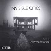 Alwynne Pritchard: Invisible Cities, etc / Ian Pace, et al