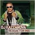DJ Kazzanova: The Reggaeton Mixes