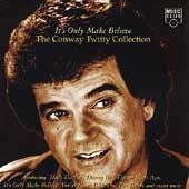 It's Only Make Believe: The Conway Twitty Collection