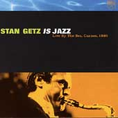 Stan Getz Is Jazz: Live By The...