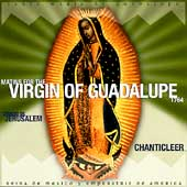 Jerusalem: Matins for the Virgin of Guadalupe / Chanticleer