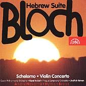 Bloch: Hebrew Suite, Schelomo, Violin Concerto / Ancerl
