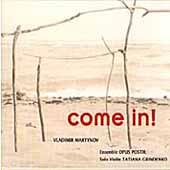 Martynov: Come In, etc / Grindenko, Opus-Posth Ensemble
