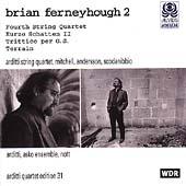 Ferneyhough 2: Fourth Quartet, etc / Arditti Quartet