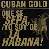 Cuban Gold: Que Se Sepa, Yo Soy De La Habana