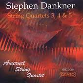 Dankner: String Quartets no 3, 4 & 5 / Amernet Quartet