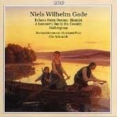 Gade: Echoes from Ossian, Hamlet, Holbergiana, etc / Schmidt