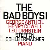 The Bad Boys! - Antheil, Cowell, Ornstein / Schleiermacher