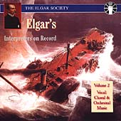 Elgar's Interpreters on Record Vol 2 - Vocal and Orchestral