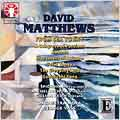 D.Matthews :From Sea to Sky Op.59/A Congress of Passions Op.62a/Cantata on Poetry by Sappho/etc (2/16-17/2007):George Vass(cond)/Orchestra Nova Ensemble/etc