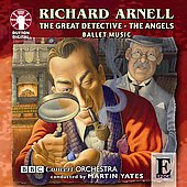 R.Arnell: Ballet Music -The Great Detective Op.68, The Angels Op.81 / Martin Yates(cond), BBC Concert Orchestra
