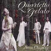 Rustic Chivalry / Quartetto Gelato