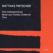 Pintscher: Fuenf Orchesterstuecke, Choc, etc /Pintscher, et al
