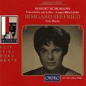 Schumann: Frauenliebe und Leben, etc / Irmgard Seefried