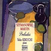 Szymanowski, Martin, etc: Preludes / Yoko Kikuchi