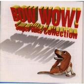 BOW WOW!~スーパー・ヒッツ・コレクション