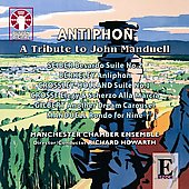 Antiphon -A Tribute to John Manduell : M.Seiber, L.Berkeley, P.Crossley-Holland, G.Crosse, etc (7/16-17/2007) / Richard Howarth(cond), Manchester Chamber Ensemble, Daniel Storer(cb)