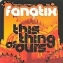 Fanatix/This Thing of Ours [BBECD097]